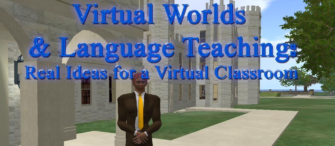 Virtual Worlds & Language Teaching: Real Ideas for a Virtual Classroom (picture taken on the SL campus of Northern Illinois Univeristy--Glidden Campus)